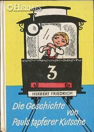 Die Geschichte von Pauls tapferer Kutsche.,: Friedrich, Herbert:
