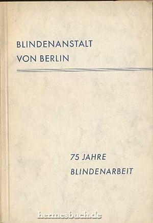 Blindenanstalt von Berlin., 75 Jahre Blindenarbeit. Festschrift zum fünfundsiebzigjä...
