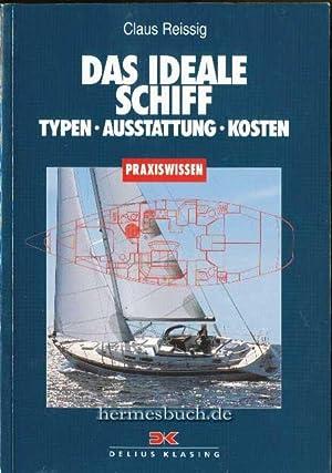 Das ideale Schiff., Typen - Ausstattung - Kosten.: Reissig, Claus: