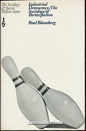 Industrial Democracy., The Sociology of Participation.: Blumberg, Paul: