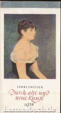 Jahresweiser durch alte und neue Kunst 1958.,: Schroeder, Max [Hrsg.] und Feli Eick: