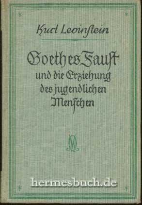 Goethes Faust und die Erziehung des jugendlichen Menschen.,: Levinstein , Kurt: