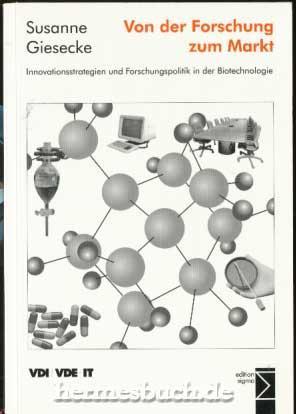 Von der Forschung zum Markt., Innovationsstrategien und Forschungspolitik in der Biotechnologie.: ...