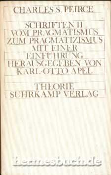 Schriften II., Vom Pragmatismus zum Pragmatizismus.: Peirce, Charles Sanders: