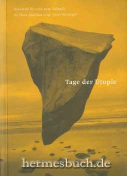 Tage der Utopie., Entwürfe für eine gute Zukunft.: Gögl, Hans-Joachim [Hrsg.] und Josef ...