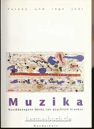 Muzika., Musikbezogene Werke von psychisch Kranken.: Jádi, Ferenc [Bearb.]