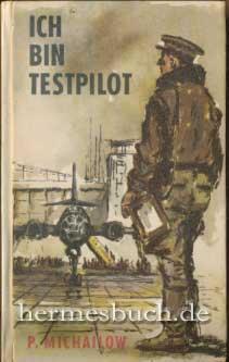 Ich bin Testpilot.,: Michailow, P. :