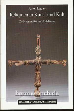 Reliquien in Kunst und Kult., Zwischen Antike und Aufklärung.: Legner, Anton: