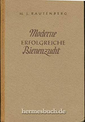 Moderne erfolgreiche Bienenzucht., Lehrbuch für das gesamte Imkereiwesen.: Rautenberg, Hans ...