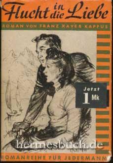 Flucht in die Liebe., Roman.: Kappus, Franz Xaver: