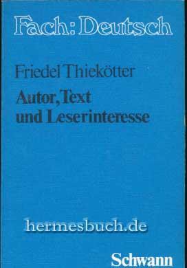 Autor, Text und Leserinteresse., Ein Unterrichtsprojekt als Beitrag zur Diskussion um den ...