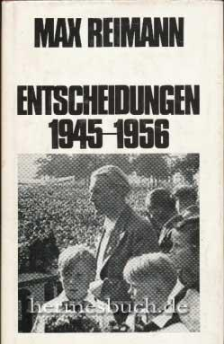 Entscheidungen 1945 - 1956.,: Reimann, Max: