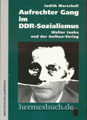 Aufrechter Gang im DDR-Sozialismus., Walter Janka und der Aufbau-Verlag.: Marschall, Judith: