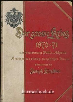 """Der große Krieg 1870 - 71 in Zeitberichten., Nach Paul von Elpons """"Tagebuch des ..."""