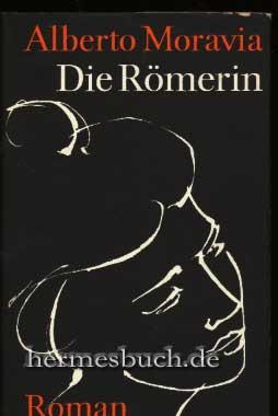 Die Römerin., La Romana. Roman.: Moravia, Alberto: