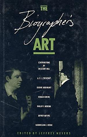 The Biographer`s Art. New Essays. Edited by Jeffrey Meyers.