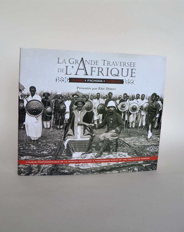 La Grande traversée De l'Afrique 1896 - 1899 : Congo - Fachoda - Djibouti. L'album Photographique De La Mission Marchand / Photograph Album of the Congo-Nile Mission - Deroo, Eric