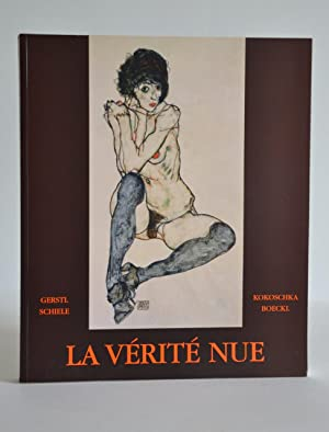 La Vérité Nue : Gerstl, Kokoschka, Schiele, Boeckl: Collectif