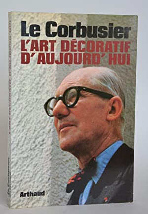 """L'Art Décoratif d'Aujourd'hui (Collection """"Architectures""""- Collection de: Le Corbusier"""