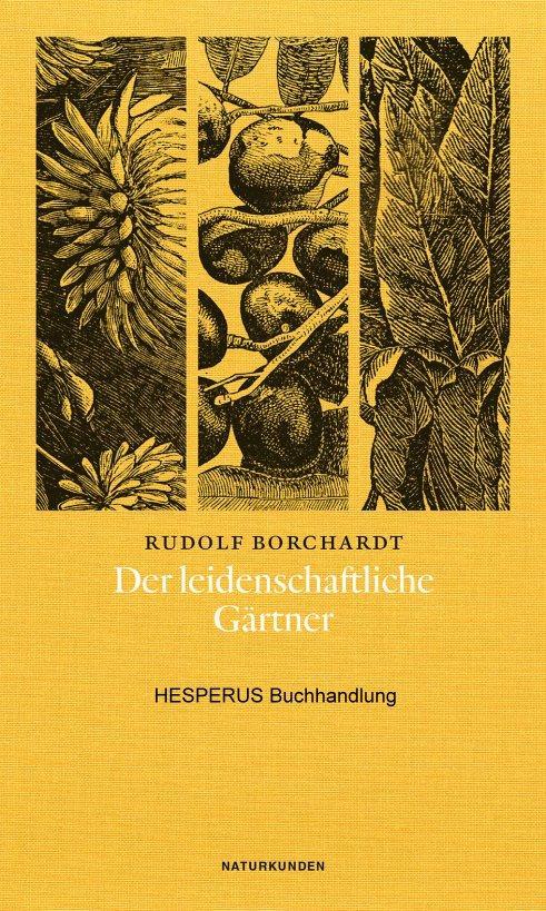 Der leidenschaftliche Gärtner: Borchardt, Rudolf/ Welzbacher,