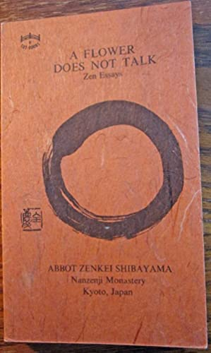 A Flower Does Not Talk: Zen Essays: Shibayama, Abbot Zenkei
