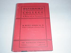 HAVORFORD COLLEGE A History And An Interpretation: Rufus M. Jones LL.D.