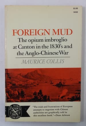 Foreign Mud The opium Imbroglio at Canton: Collis, Maurice