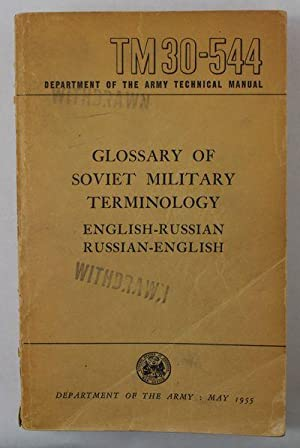 Dept. of the Army Tech. Manual TM 30-544: Glossary of Soviet Military Terminology: English-Russia...