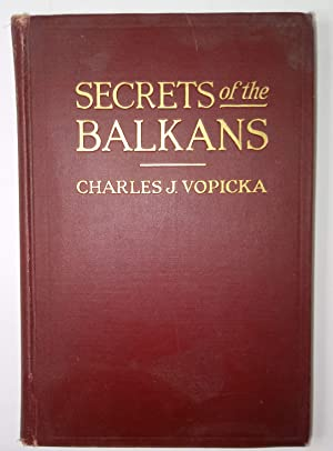 Secrets of the Balkans Seven Years of a Diplomatist's Life in the Storm Centre of Europe
