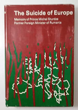 The Suicide of Europe, Memoirs of Prince Michel Sturdza, Former Foreign Minister of Rumania