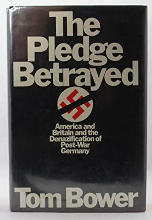 The Pledge Betrayed America and Britain and the Denazification of Post-War Germany