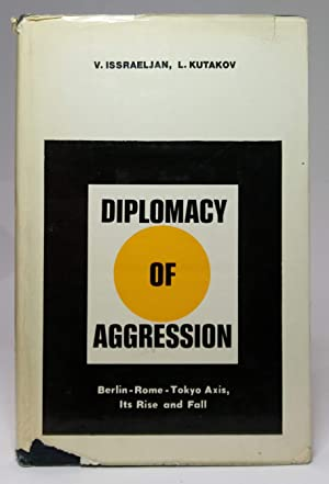 Diplomacy of Aggression: Berlin-Rome-Tokyo Axis, Its Rise and Fall