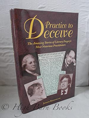 Practice to Deceive: The Incredible Story of Literary Forgery's Most Notorious Practitioners