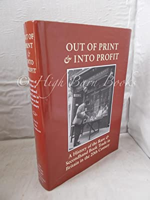 Out of Print and Into Profit: A History Of The Rare & Secondhand Book Trade in Britain in the Twe...