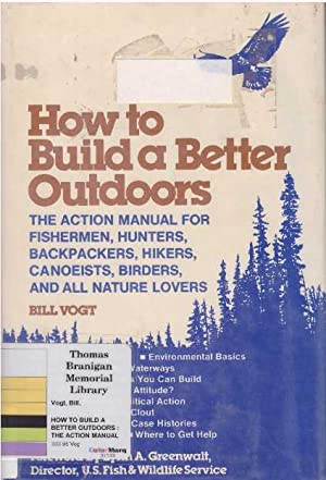 HOW TO BUILD A BETTER OUTDOORS; The Action Manual for Fishermen, Hunters, Backpackers, Hikers, ...