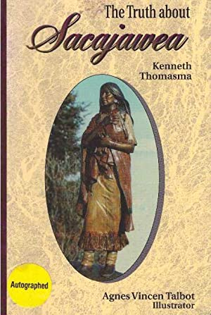 THE TRUTH ABOUT SACAJAWEA: Thomasma, Kenneth