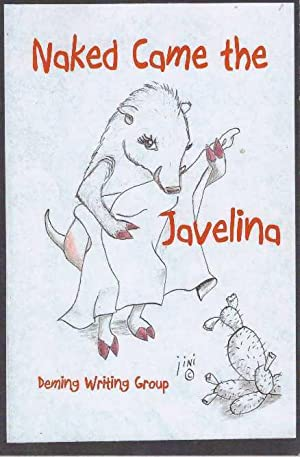 NAKED CAME THE JAVELINA: Deming Writing Group