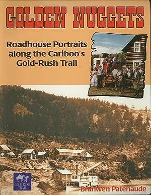 GOLDEN NUGGETS; Roadhouse Portraits along the Cariboo's Gold-Rush Trail: Patenaude, Branwen