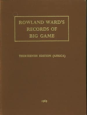 ROWLAND WARD'S RECORDS OF BIG GAME; XIIIth: Best, F.L.S., F.Z.S.,