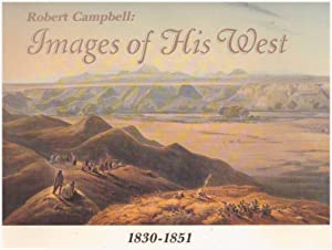 COL. ROBERT CAMPBELL: IMAGES OF HIS WEST,: Campbell, Robert