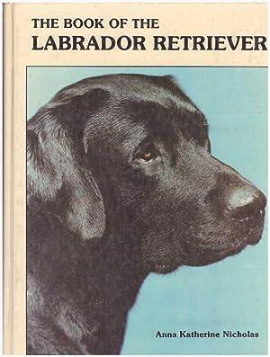 THE BOOK OF THE LABRADOR RETRIEVER.: Nicholas, Anna Katherine