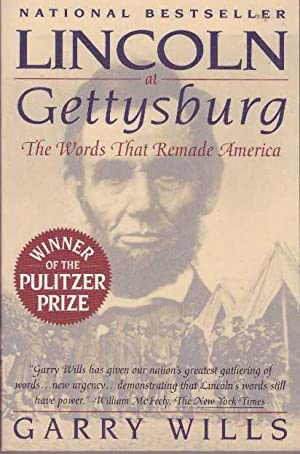 LINCOLN AT GETTYSBURG.; The Words That Remade: Wills, Garry