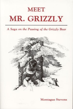 MEET MR. GRIZZLY.; A Saga on the: Stevens, Montague