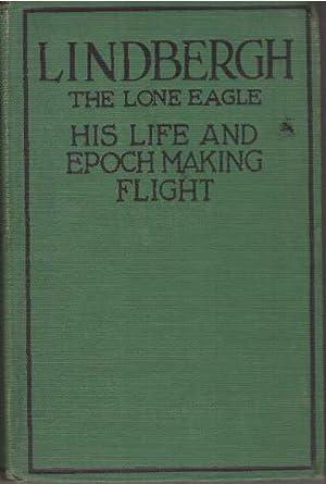 LINDBERGH: THE LONE EAGLE; His Life and: Fife, George Buchanan