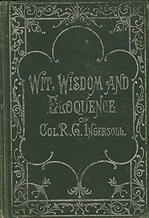 WIT, WISDOM AND ELOQUENCE OF COL. R.: McClure, A.M., J.B.,