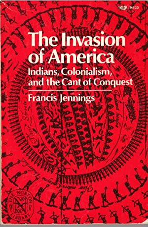 THE INVASION OF AMERICA; Indians, Colonialism, and: Jennings, Francis