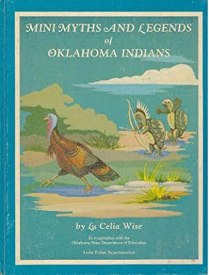 MINI MYTHS AND LEGENDS OF OKLAHOMA INDIANS: Wise, Lu Celia