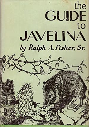 THE GUIDE TO JAVELINA: Fisher, Sr., Ralph