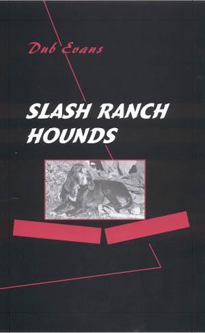 SLASH RANCH HOUNDS: Evans, G. W.