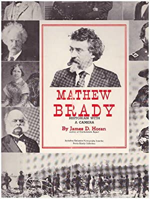 MATHEW BRADY.; Historian with a Camera: Horan, James D.